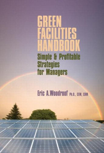 Green Facilities Handbook: Simple and Profitable Strategies for Managers by Fairmont Press