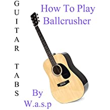 """How To Play """"Ballcrusher"""" By W.a.s.p. - Guitar Tabs"""