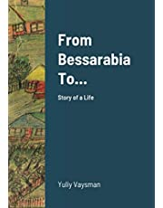 From Bessarabia To...: Story of a Life