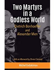Two Martyrs in a Godless World: Dietrich Bonhoeffer and Alexander Men