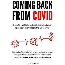 Coming Back From COVID: The Definitive Guide for Small Business Owners to Rapidly Recover From the Coronavirus (English Edition)
