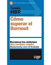 Guías HBR: Cómo superar el Burn Out (HBR Guide to Beating Burnout Spanish Edition)