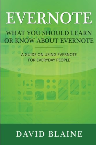 Evernote:What You Should Learn or Know About Evernote: A Guide on Using Evernote for Everyday People