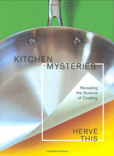 Kitchen Mysteries: Revealing the Science of Cooking (Arts and Traditions of the Table: Perspectives on Culinary History) pdf