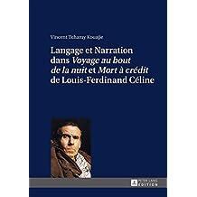 Langage et Narration dans «Voyage au bout de la nuit» et «Mort à crédit» de Louis-Ferdinand Céline (French Edition)