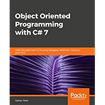 Object Oriented Programming with C# 7: Write Reusable OOP in C# using Delegates, Reflection, Generics, and more.