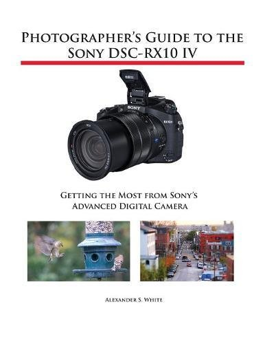 Price comparison product image Photographer's Guide to the Sony DSC-RX10 IV: Getting the Most from Sony's Advanced Digital Camera