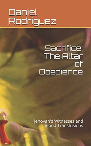 Sacrifice: The Altar of Obedience: Jehovah's Witnesses and Blood Transfusions
