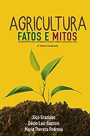 Agricultura: Fatos e Mitos: Fundamentos para um debate racional sobre o Agro Brasileiro