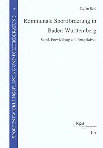 Kommunale Sportförderung in Baden-Württemberg: Stand, Entwicklung und Perspektiven (Sportentwicklungsplanung und Politikberatung)