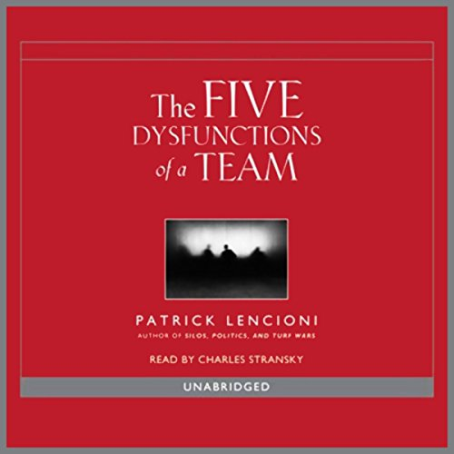 Overcoming the Five Dysfunctions of a Team: A Field Guide for Leaders, Managers, and Facilitators (The Five Dysfunctions Of A Team Audio)
