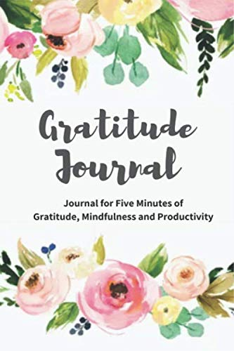 Gratitude Journal: Journal five minutes to develop gratitude, mindfulness and productivity | 90 Day Daily Gratitude Journal | Spend five minutes to cultivate an attitude of gratitude