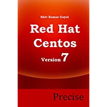 Red Hat and Centos 7 Precise ( Administrator's  guide for Red hat enterprise linux and Centos Linux version 7)