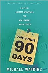 The First 90 Days: Critical Success Strategies for New Leaders at All Levels by Watkins, Michael unknown edition [Hardcover(2003)]