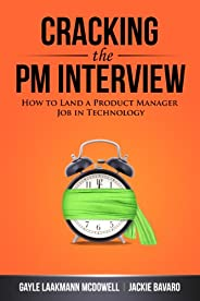 Cracking the PM Interview: How to Land a Product Manager Job in Technology (Cracking the Interview & Caree