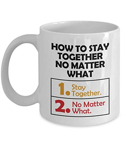 How To Stay Together No Matter What Funny Advice List Coffee & Tea Gift Mug, Marriage Quotes Décor, Sign, Accessories, Items And The Best Anniversary Gifts For Couple, Wife Or Husband (11oz)