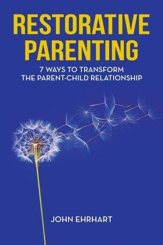 Restorative Parenting: 7 Ways to Transform the Parent-Child Relationship