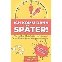 Ich komm dann später: Vorzeitigen Samenerguss verhindern. Mit dem Selbstcoaching Buch zum besseren Liebhaber werden.