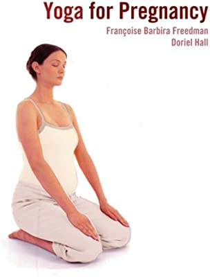 Yoga for Pregnancy: Francoise Freedman, Doriel Hall ...