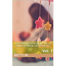 L'apprentissage de la vie : Le guide conseil des parents: Vol. 1 (French Edition)