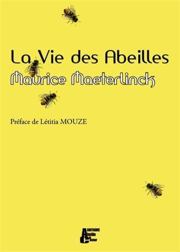 La Vie des Abeilles Broché – 20 décembre 2009 Maurice Maeterlinck Létitia Mouze Editions Abeille et Castor 2917715049