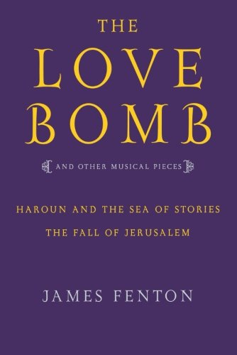 The Love Bomb: and Other Musical Pieces; Haroun and the Sea of Stories; The Fall of Jerusalem