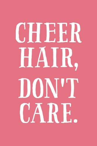 Download Cheer Hair, Don't Care: 6x9 Lined Writing Notebook Journal, 120 Pages – Coral Pink with Funny, Motivational Cheerleader or Pom Quote, Perfect Gift for ... Tryouts, Graduation, Christmas, or Birthday PDF