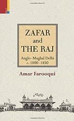 Zafar and the Raj: Anglo-Mughal Delhi, c. 1800-1850