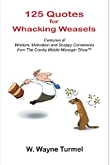 125 Quotes for Whacking Weasels: Centuries of Wisdom, Motivation and Snappy Comebacks from The Cranky Middle Manager Show™
