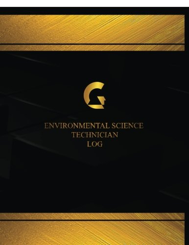Read Online Environmental Science Technician Log (Log Book, Journal - 125 pgs, 8.5 X 11 inches): Environmental Science Technician Logbook (Black cover, X-Large) (Centurion Logbooks/Record Books) ebook