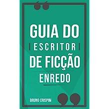 GUIA do Escritor de Ficção: Especial Enredo e Personagens