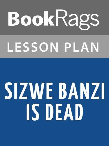 Lesson Plans Sizwe Banzi Is Dead