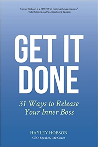 get it done: 31 ways to release your inner boss: hayley hobson ...