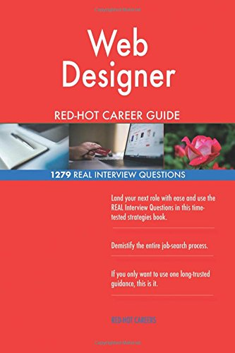 Web Designer Red Hot Career Guide 1279 Real Interview Questions Careers Red Hot 9781985637375 Amazon Com Books