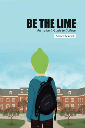 Be the Lime: An Insider's Guide to College