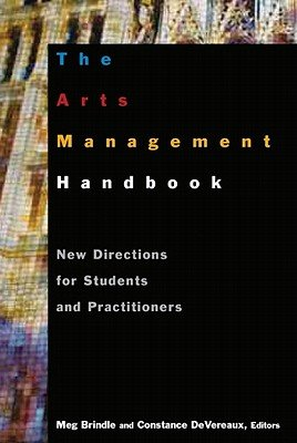 The Arts Management Handbook: New Directions for Students and Practitioners   [ARTS MGMT HANDBK] [Paperback] PDF