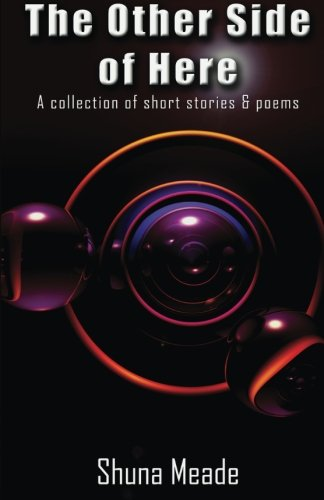 The Other Side of Here: A collection of short stories & poems