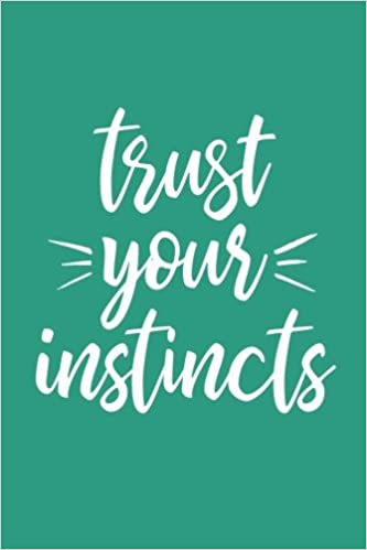 Trust Your Instincts 6x9 Lined Writing Notebook Journal 120 Pages