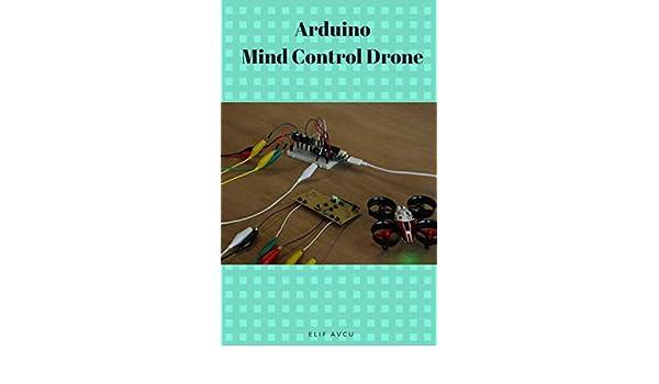 Arduino Mind Control Drone (English Edition) eBook: Elif AVCU ...