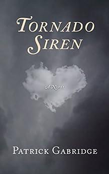 Tornado Siren, a love story by [Gabridge, Patrick]