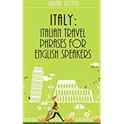 Italy: Italian Travel Phrases for English Speakers: The most useful 1.000 phrases to get around when traveling in Italy