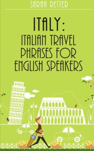 Italy: Italian Travel Phrases for English Speakers: The most useful 1.000 phrases to get around when traveling in - Italy Independent