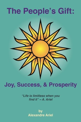 Read Online The People's Gift: Joy, Success, & Prosperity: A Read to Attain Individual Desires PDF