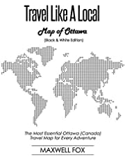 Travel Like a Local - Map of Ottawa (Black and White Edition): The Most Essential Ottawa (Canada) Travel Map for Every Adventure