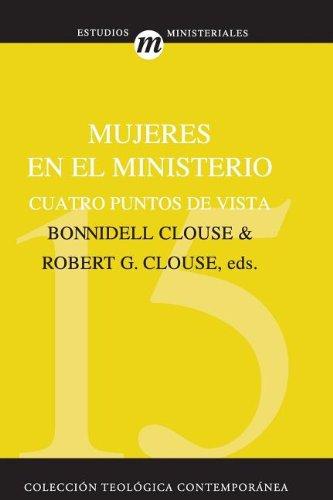 Mujeres en el ministerio: Cuatro puntos de vista (Coleccion Teologica Contemporanea) (Spanish Edition)