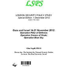Gaza and Israel 14-21 November 2012: Operation Pillar of Defense; Operation Stones of Shale; Operation Blue Sky (LSPS - LONDON SECURITY POLICY STUDY Book 250)