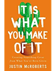 It Is What You Make of It: Creating Something Great from What You've Been Given