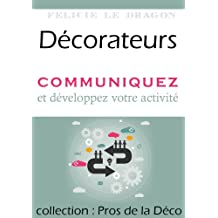 Décorateurs, communiquez et développez votre activité (Pros de la Déco) (French Edition)