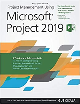 Amazon Com Project Management Using Microsoft Project 2019 A Training And Reference Guide For Project Managers Using Standard Professional Server Web Application And Project Online For Office 365 9781077679436 Cicala Mr Gus Books
