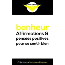 Bonheur : Affirmations et pensées positives pour se sentir bien (Collection Affirmations Positives t. 2) (French Edition)